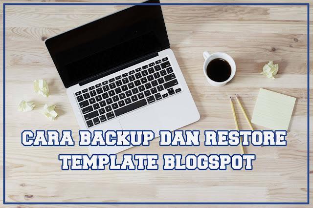 Cara Backup dan Restore Template Blog
