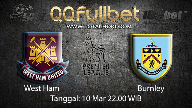 BOLA88 - PREDIKSI TARUHAN BOLA  WEST HAM VS BURNLEY 10 MARET 2018 ( ENGLISH PREMIER LEAGUE )