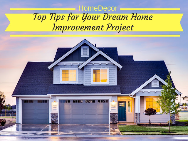 Top Tips for Your Dream Home Improvement Project