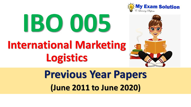 IBO 005 International Marketing Logistics Previous Year Papers