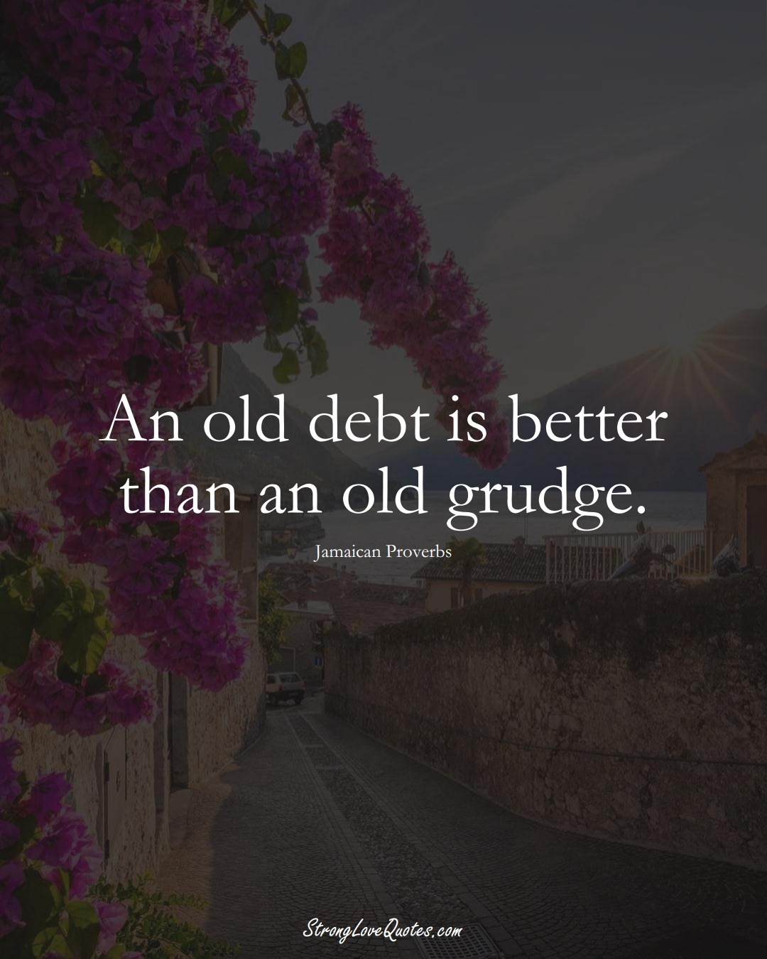 An old debt is better than an old grudge. (Jamaican Sayings);  #CaribbeanSayings