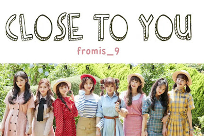 Lyrics and Video Fromis_9 – CLOSE TO YOU (다가가고 싶어) + Translation