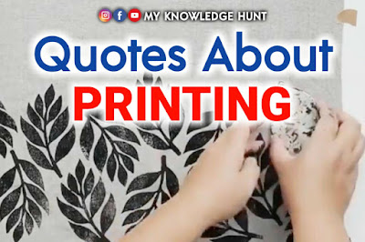 Quotes About Printing, My knowledge hunt