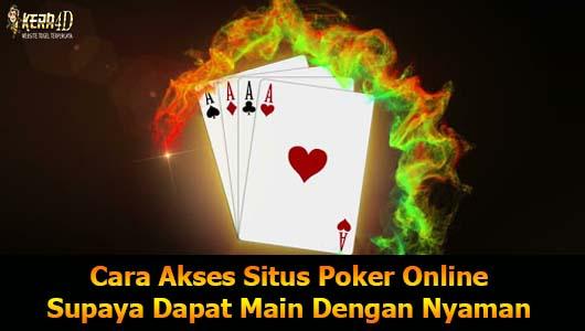 Cara Akses Situs Poker Online Supaya Dapat Main Dengan Nyaman