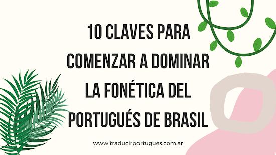 10 CLAVES PARA DOMINAR LA FONÉTICA DEL PORTUGUÉS DE BRASIL