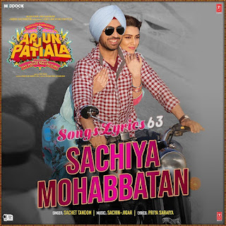 Sachiya Mohabbatan Song Lyrics Arjun Patiala [2019]