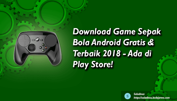 Download Game Sepak Bola Android Gratis & Terbaik 2018 - Ada di Play Store!