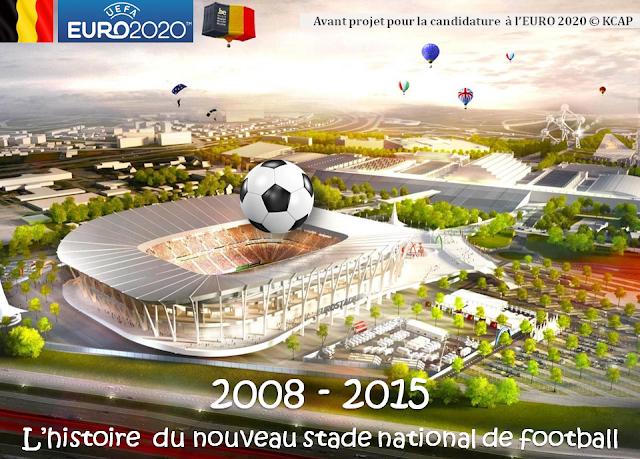 Nouveau stade national de football en vue de l'EURO 2020 - Rocambolesque feuilleton belgo-bruxellois à suivre de rebondissements en rebondissements de 2008 à 2015  - Bruxelles-Bruxellons