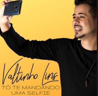 Valtinho Lins - Tô te mandando uma selfie