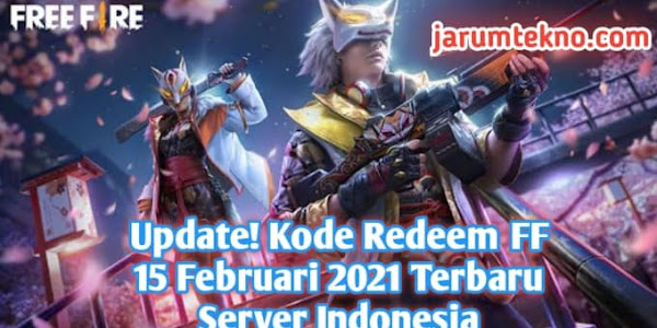 Update! Kode Redeem FF 15 Februari 2021 Terbaru Server Indonesia