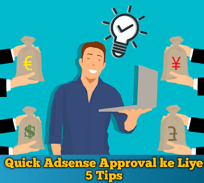 5 Tips For Quick Adsense Approval For Blog/Wesite