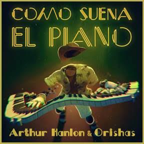 """Arthur Hanlon & Orishas lanzan """"Como Suena el Piano"""""""