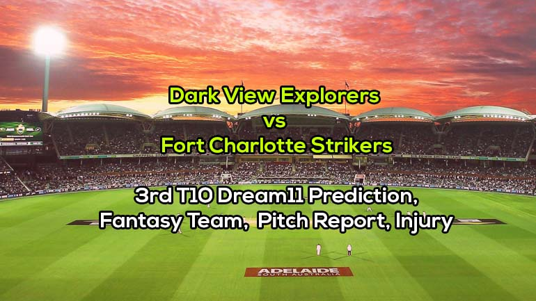 Dark View Explorers vs Fort Charlotte Strikers, 3rd T10 Dream11 Prediction, Fantasy Team,  Pitch Report, Injury