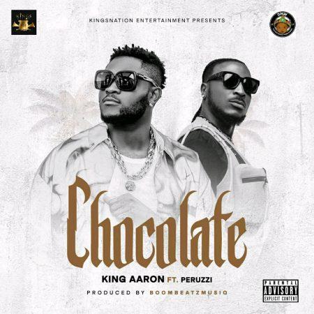 "[Audio + Video] King Aaron – ""Chocolate"" ft. Peruzzi #Arewapublisize"