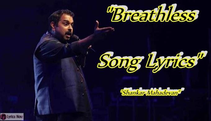 Breathless Song Lyrics, Shankar Mahadevan Breathless Lyrics