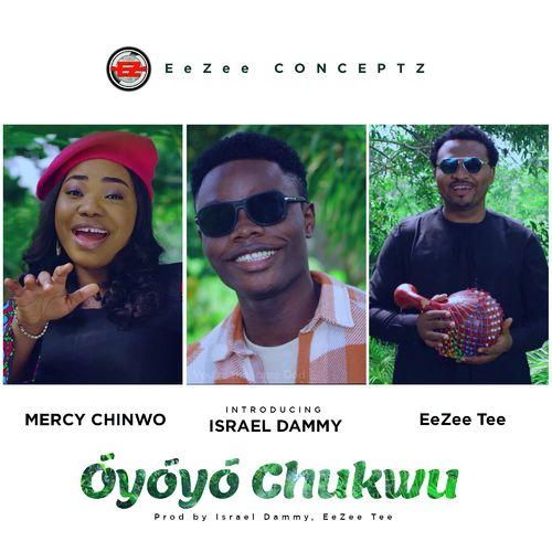 [Mp3 Download] Mercy Chinwo - Oyoyo Chukwu ft. Israel Dammy, Eezee Tee