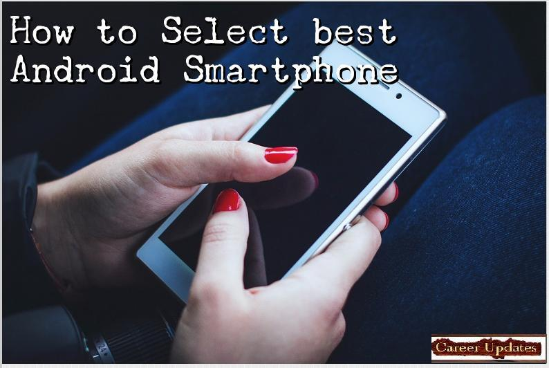 How to select best android Smartphone