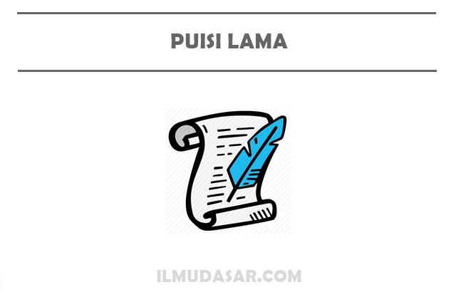 Pengertian Puisi Lama, Ciri Puisi Lama, Jenis Puisi Lama, Contoh Puisi Lama