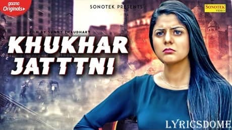 KHUKHAR JATTNI Lyrics - Sandeep Chandel
