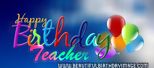 Happy birthday wishes to teachers