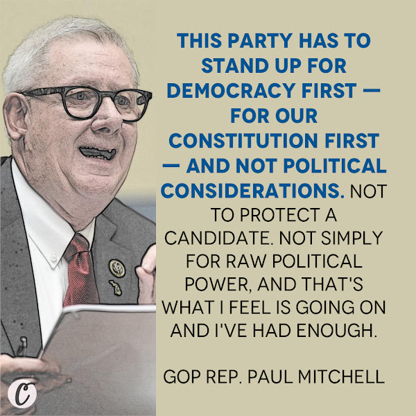 This party has to stand up for democracy first — for our Constitution first — and not political considerations. Not to protect a candidate. Not simply for raw political power, and that's what I feel is going on and I've had enough. — GOP Rep. Paul Mitchell