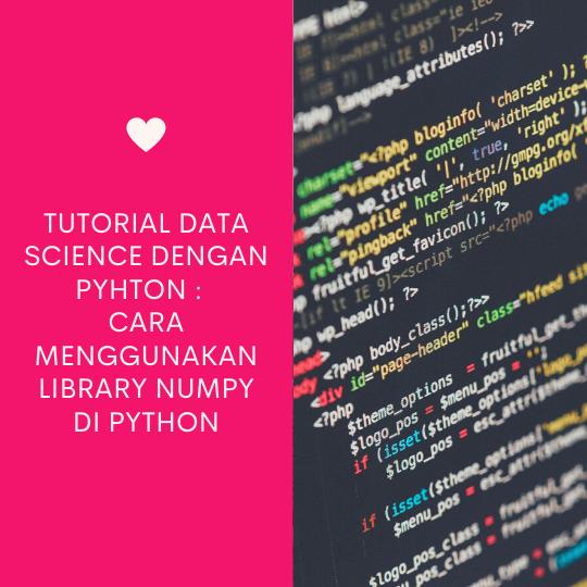 Tutorial Data Science Dengan Python : Cara Menggunakan Library Numpy di Python