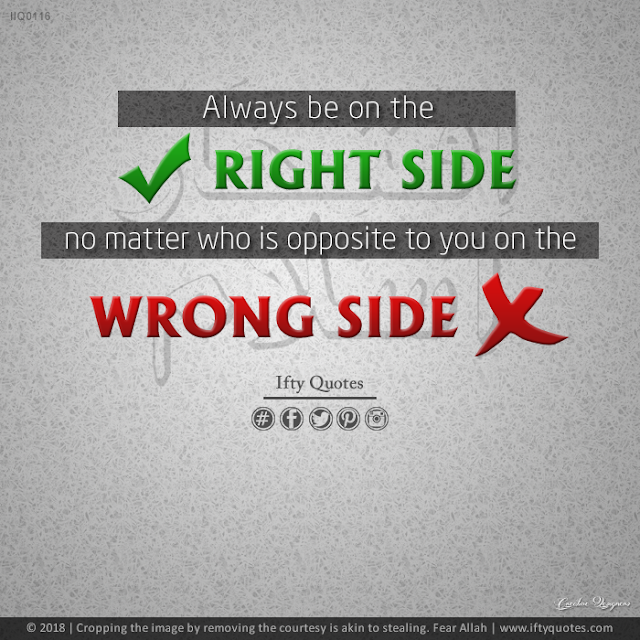 Ifty Quotes | Always be on the Right side, no matter who is opposite to you on the wrong side. | Iftikhar Islam