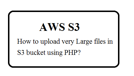 How to upload very large file in S3 using PHP?