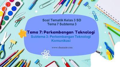 Soal Tematik Kelas 3 SD Tema 7 Subtema 3