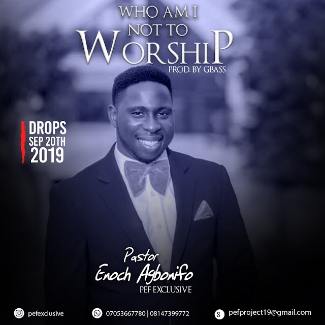 "NEW MUSIC: PASTOR ENOCH AGBONIFO RELEASES 4-TRACK EP ""WHO AM I NOT TO WORSHIP"" 