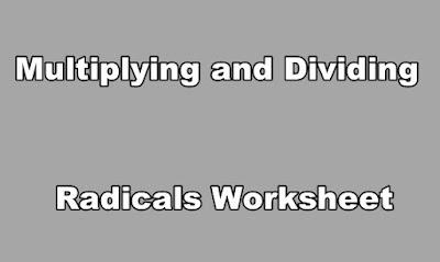 Multiplying and Dividing Radicals Worksheet