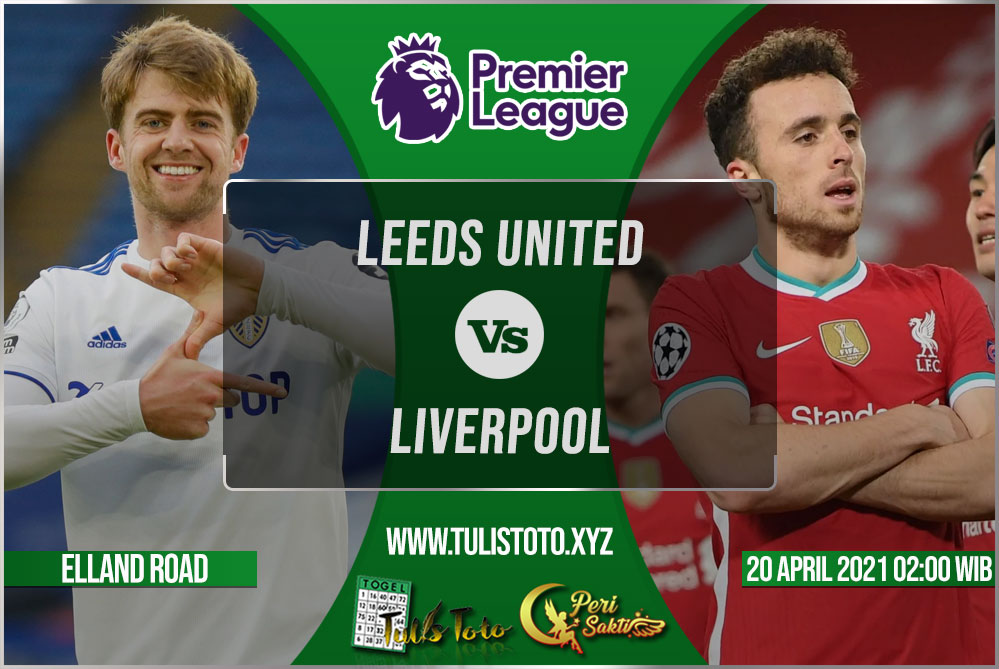 Prediksi Leeds United vs Liverpool 20 April 2021