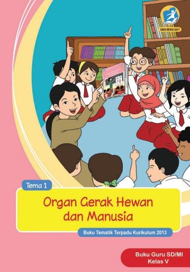 Buku Guru Kelas 5 SD/MI Tema 1: Organ Gerak Hewan dan Manusia Kurikulum 2013 Revisi 2017