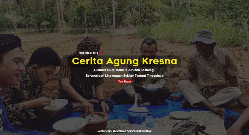 Cerita Agung Kresna, Alumnus UGM, Memilih Jurusan Sosiologi : Berawal dari Lingkungan Sekitar Tempat Tinggalnya