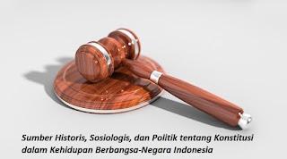 Sumber Historis, Sosiologis, dan Politik tentang Konstitusi dalam Kehidupan Berbangsa-Negara Indonesia