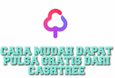 Cara Mendapat Pulsa Gratis Aplikasi Cashtree