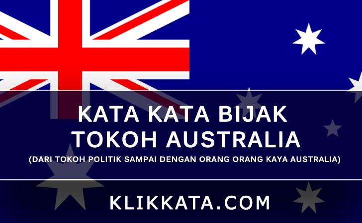 Kata Kata Bijak Tokoh Australia (Dari Tokoh Politik Sampai Dengan Orang Orang Kaya Australia)
