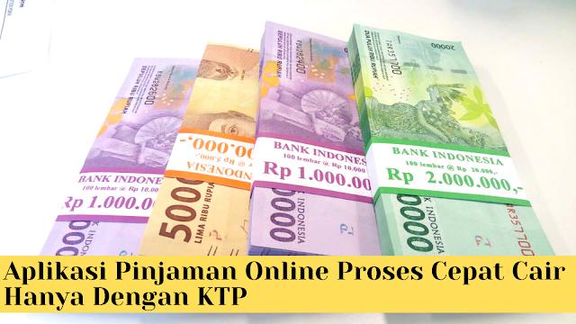 Aplikasi Pinjaman Online Proses Cepat Cair Hanya Dengan KTP