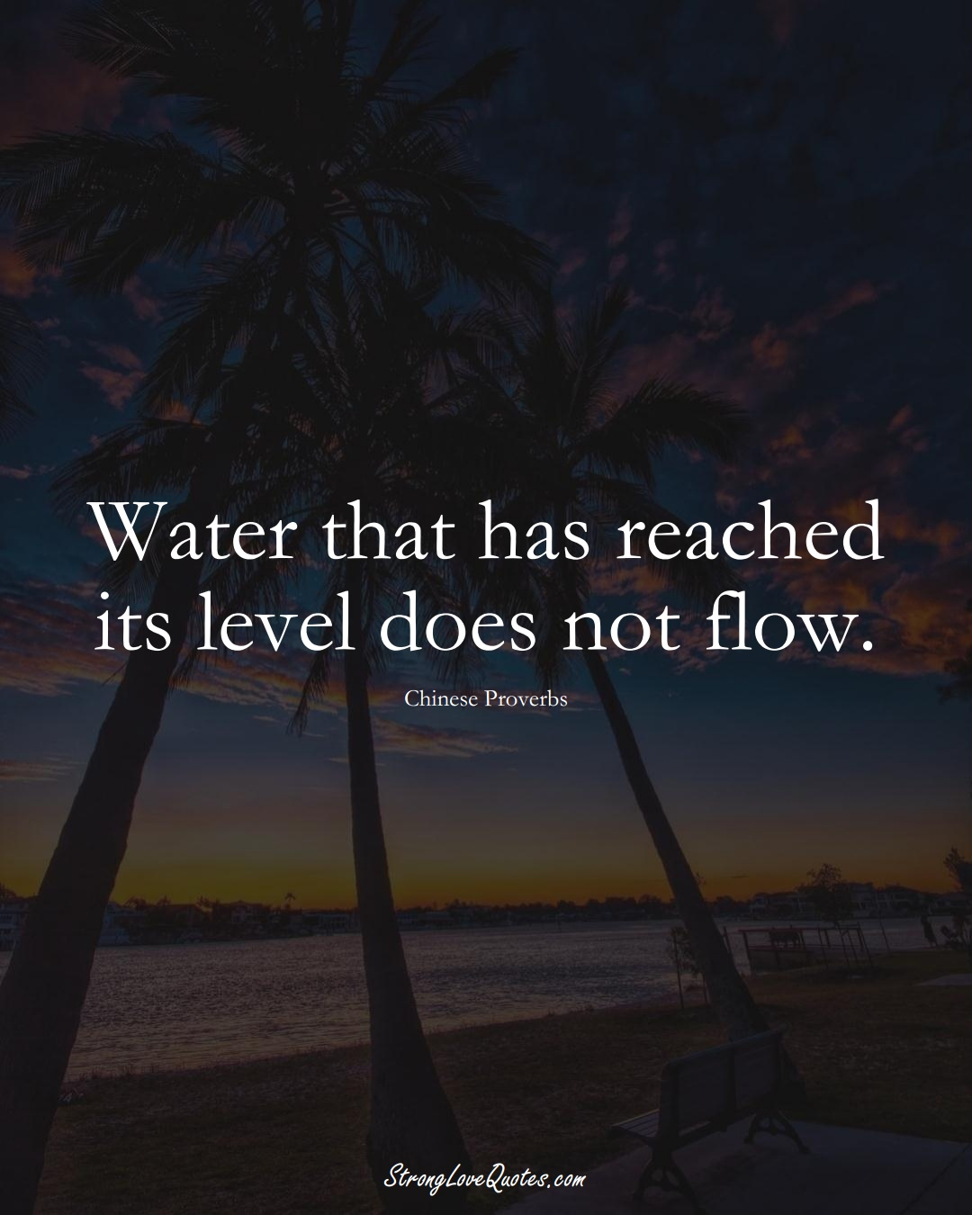Water that has reached its level does not flow. (Chinese Sayings);  #AsianSayings