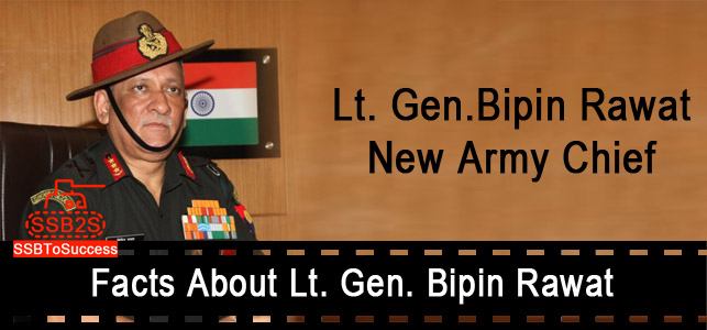 Lt. Gen. Bipin Rawat (new Army Chief)