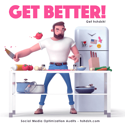 #GetBetter! #Gethshdsh - Social Media Optimization Audits via hshdsh.com