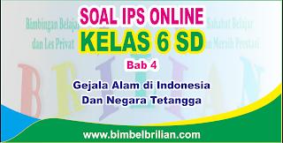 Soal IPS Online Kelas 6 ( Enam ) SD Bab 4 Gejala Alam di Indonesia dan Negara Tetangga - Langsung Ada Nilainya