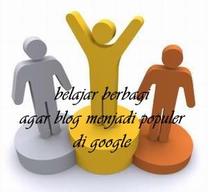 Cara Membuat Blog Populer di Google