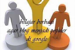 Cara Menciptakan Blog Terkenal Di Google