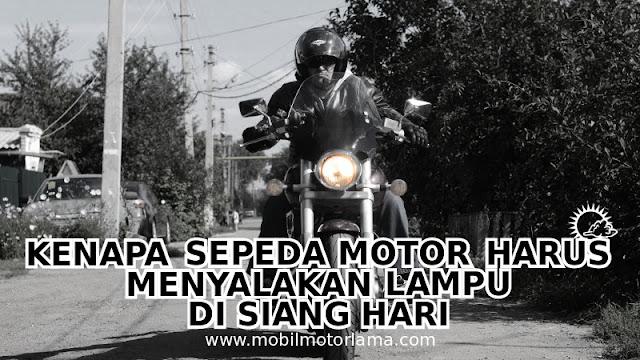 Kenapa Sepeda Motor Harus Menyalakan Lampu di Siang Hari?