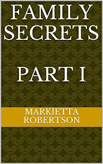 Family Secrets - Part I by Markietta Robertson