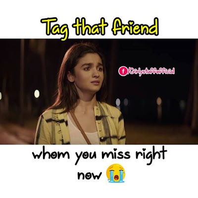 Tag that friend whom you miss right now
