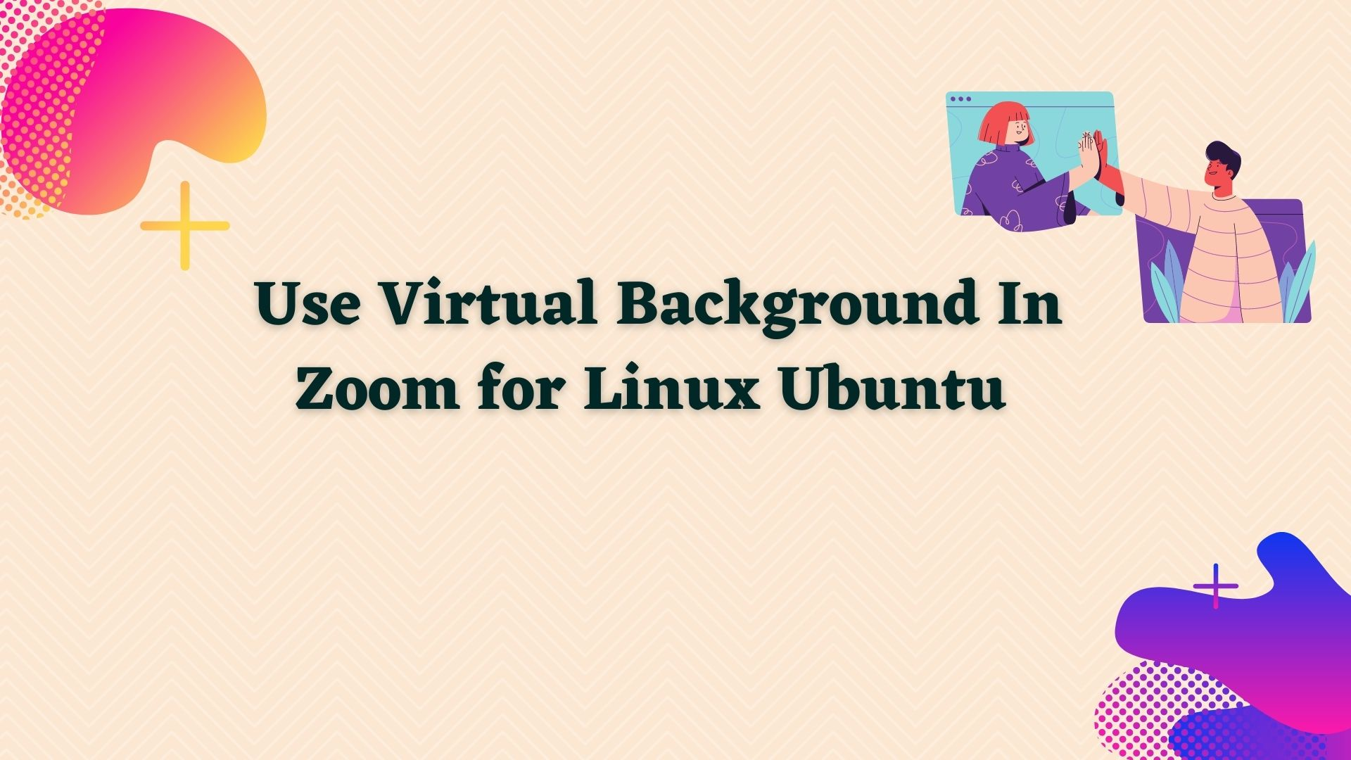 How to use virtual background in Zoom for Linux Ubuntu 18.4?