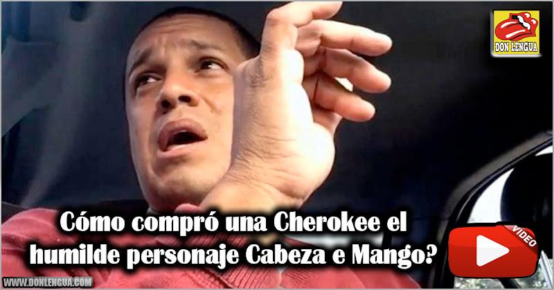 Cómo compró una Cherokee el humilde personaje Cabeza e Mango?