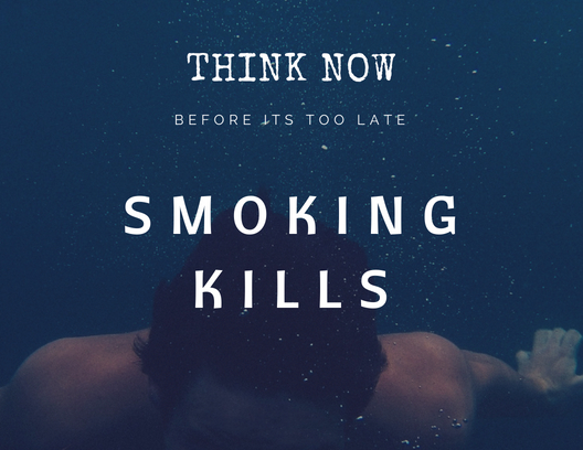 Think now. Before it is too late. SMOKING KILLS.